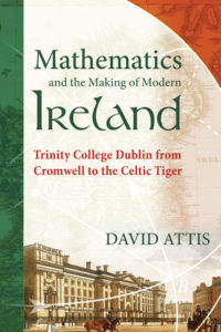 Mathematics and the Making of Modern Ireland by David Attis