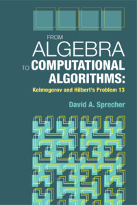 From Algebra to Computational Algorithms: Kolmogorov and Hilbert's Problem 13 by David A. Sprecher