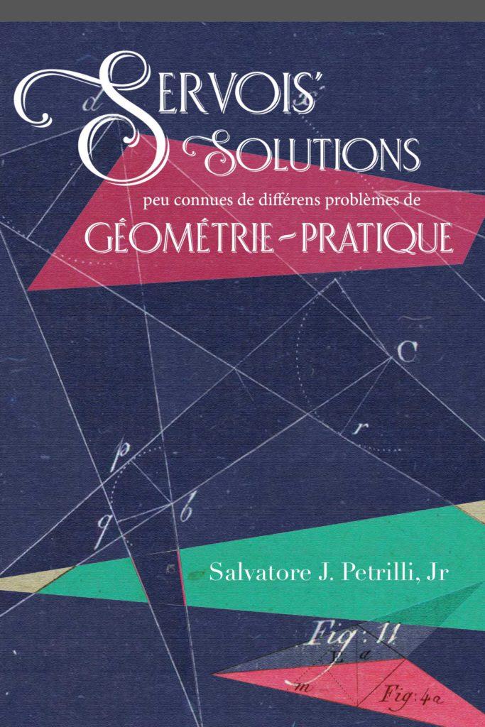 Servois' Solutions peu connues de differens problemes de geometrie-pratique by Salvatore J. Petrilli Jr.